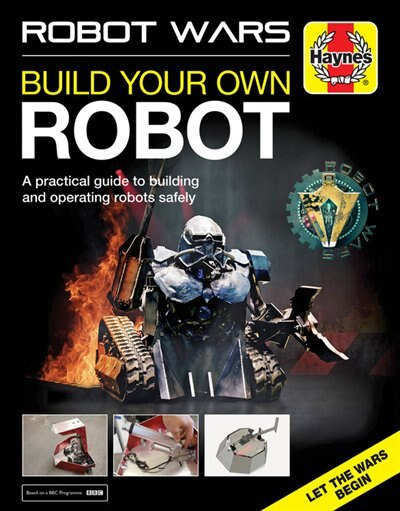 Robot Wars: Build Your Own Robot Manual by James Cooper