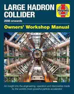 Large Hadron Collider Owners' Workshop Manual: 2008 onwards - An insight into the engineering, operation and discoveries made by the world's most by Gemma Lavender