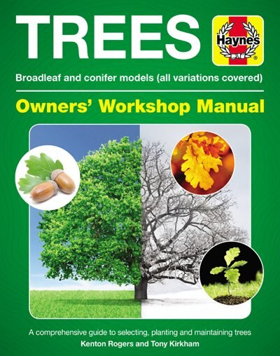 Trees Owners' Workshop Manual: Broadleaf And Conifer Models (all Variations Covered) * A Comprehensive Guide To Selecting, Plantin by Kenton Rogers