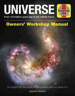 Universe Owners' Workshop Manual: From 13.8 Billion Years Ago To The Infinite Future - An Insight Into The Study Of The Universe And by David M Harland