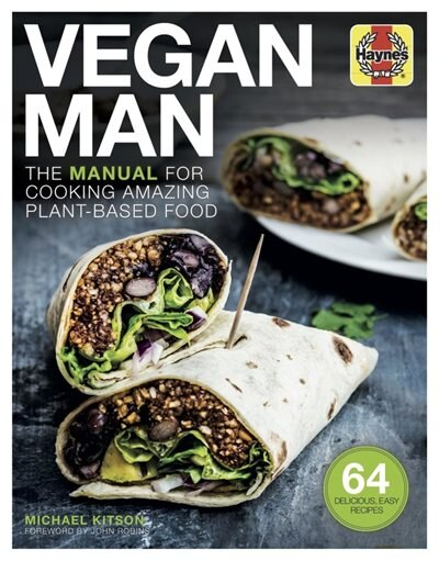 Vegan Man: The Manual For Cooking Amazing Plant-based Food - 64 Delicious, Easy Recipes by Michael Kitson