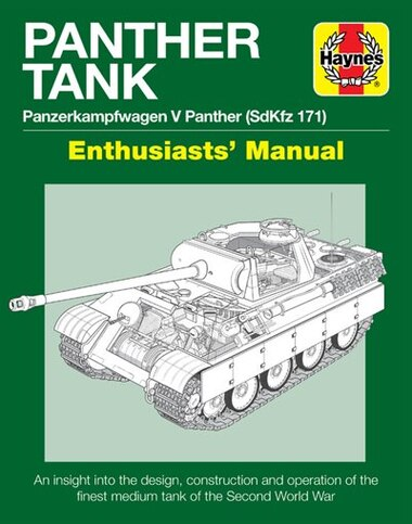 Panther Tank Enthusiasts' Manual: Panzerkampfwagen V Panther (sdkfz 171) - An Insight Into The Design, Construction And Operation Of by Mark Healy