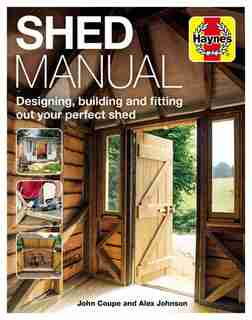 Shed Manual: Designing, Building And Fitting Out Your Prefect Shed by John Coupe