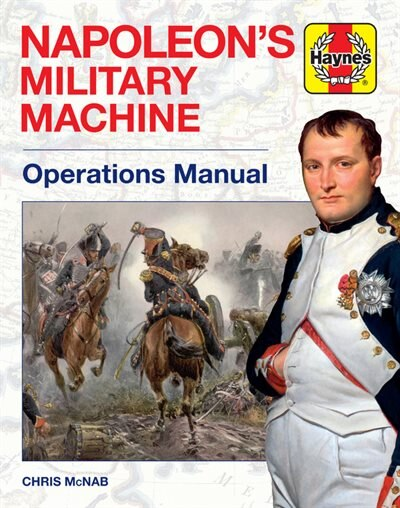 Napoleon's Military Machine Operations Manual: Operations Manual by Chris Mcnab