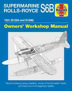 Supermarine Rolls-royce S6b Owners' Workshop Manual: 1931 (s1595 And S1596) - Record-breaking Racing Seaplane, Winner Of The Schneider Trophy And Foreru by Ralph Pegram