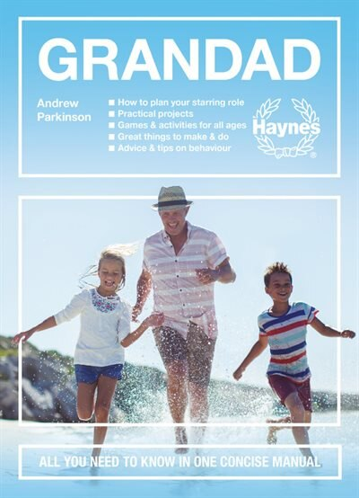 Grandad: All You Need To Know In One Concise Manual: How To Plan Your Starring Role * Practical Projects * G by Andrew Parkinson