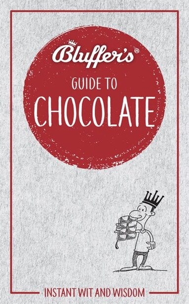 Bluffer's Guide To Chocolate: Instant Wit And Wisdom by Neil Davey