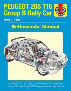 Peugeot 205 T16 Group B Rally Car Enthusiasts' Manual: 1983 To 1988 - An Insight Into The Design, Engineering And Competition History Of Peugeot's World C by Nick Garton