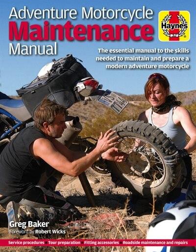 Adventure Motorcycle Maintenance Manual by Greg Baker