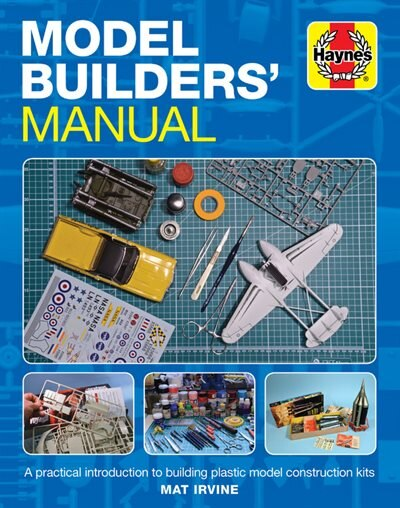 Model Builders' Manual: A Practical Introduction To Building Plastic Model Construction Kits by Mat Irvine