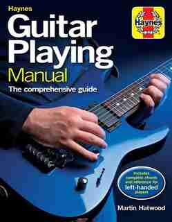 Haynes Guitar Playing Manual: The Comprehensive Guide. Includes Complete Chords And Reference For Left-handed Players by Martin Hatwood