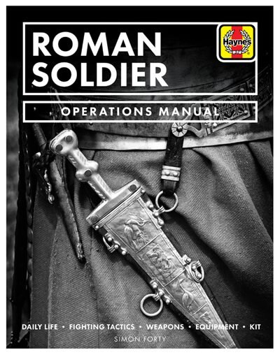 Roman Soldier Operations Manual: Daily Life * Fighting Tactics * Weapons * Equipment * Kit by Chris Mcnab