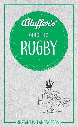 Bluffer's Guide To Rugby: Instant Wit And Wisdom by Steven Gauge