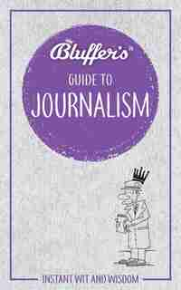 Bluffer's Guide To Journalism: Instant Wit And Wisdom by Susie Boniface