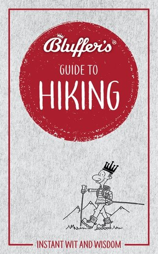 Bluffer's Guide to Hiking: Instant Wit And Wisdom by Haynes Publishing Uk