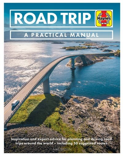 Road Trip: A Practical Manual: Inspiration And Expert Advice For Planning And Driving Road Trips Around The World - Including 50 S by Mike Breslin