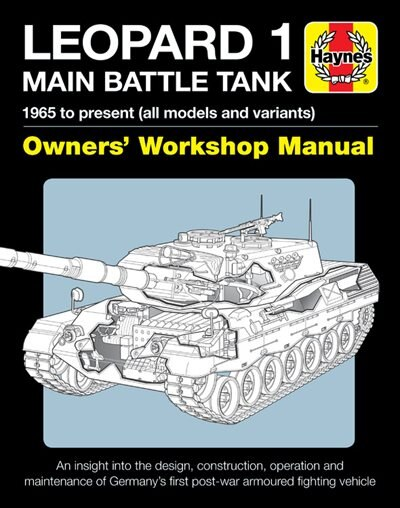 Leopard 1 Main Battle Tank Owners' Workshop Manual: 1965 To Present (all Models And Variants) - An Insight Into The Design, Construction, Operation And by Michael Shackleton