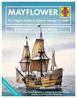 Mayflower Enthusiasts' Manual: The Pilgrim Fathers' Historic Voyage Of 1620 - The Founding Fathers, Colonising The New World And T by Jonathan Falconer
