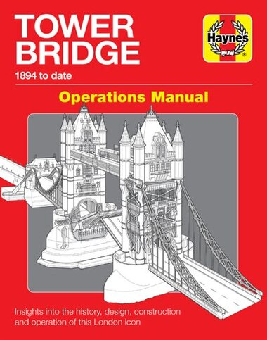 Tower Bridge Operations Manual: 1894 to date - Insights into the history, design, construction and operation of this London icon by John M. Smith