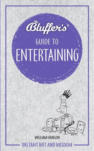 Bluffer's Guide To Entertaining: Instant Wit And Wisdom by William Hanson