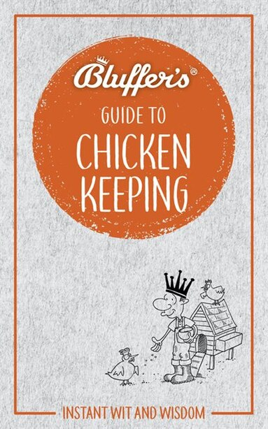 Bluffer's Guide To Chicken Keeping: Instant Wit And Wisdom by Martin Gurdon