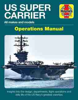 Us Super Carrier: All Makes And Models * Insights Into The Design, Departments, Flight Operations And Daily Life Of T by Chris Mcnab