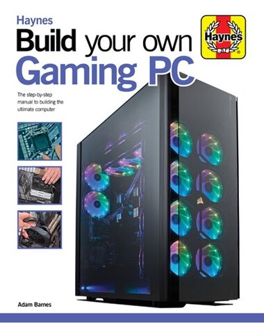 Build Your Own Gaming Pc: The Step-by-step Manual To Building The Ultimate Computer by Adam Barnes