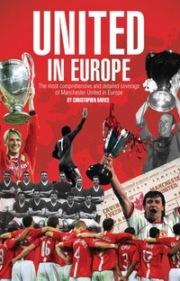 United In Europe: Manchester United's Complete European Record