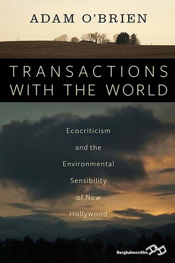 Transactions With The World: Ecocriticism And The Environmental Sensibility Of New Hollywood by Adam O'brien