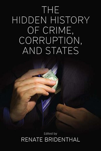 The Hidden History Of Crime, Corruption, And States by Renate Bridenthal