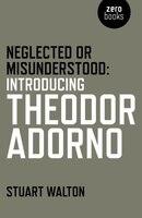 Neglected Or Misunderstood: Introducing Theodor Adorno