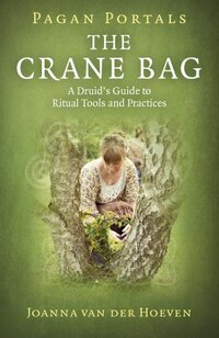 Pagan Portals: The Crane Bag: A Druid's Guide To Ritual Tools And Practices