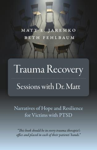 Trauma Recovery - Sessions With Dr. Matt: Narratives Of Hope And Resilience For Victims With Ptsd by Matt E. Jaremko