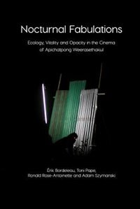 Nocturnal Fabulations: Ecology, Vitality and Opacity in the Cinema of Apichatpong Weerasethakul