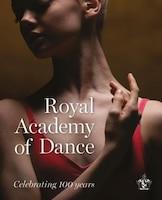 Royal Academy Of Dance: Celebrating 100 Years