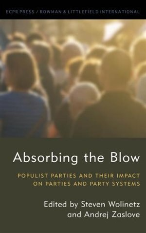 Absorbing The Blow: Populist Parties And Their Impact On Parties And Party Systems by Steven Wolinetz