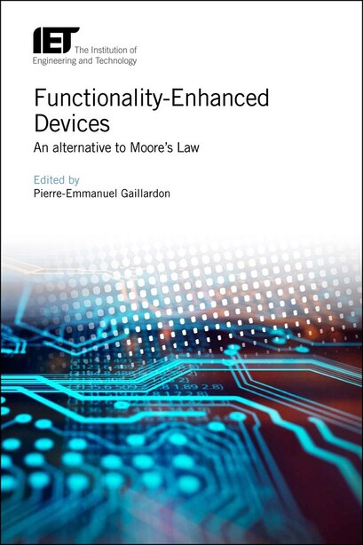 Functionality-enhanced Devices: An Alternative To Moore's Law by Pierre-Emmanuel Gaillardon