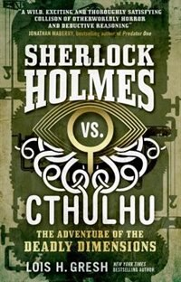 Sherlock Holmes Vs. Cthulhu: The Adventure Of The Deadly Dimensions: Sherlock Holmes Vs. Cthulhu