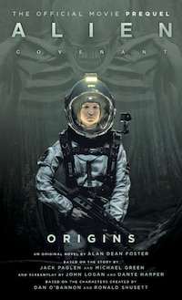 Alien: Covenant Origins - The Official Prequel To The Blockbuster Film