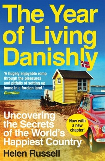 The Year Of Living Danishly: Uncovering The Secrets Of The World's Happiest Country de Helen Russell
