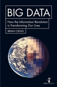 Big Data: How The Information Revolution Is Transforming Our Lives