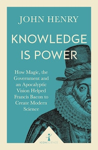 Knowledge Is Power (icon Science): How Magic, The Government And An Apocalyptic Vision Helped…