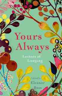 Yours Always: Letters Of Longing by Eleanor Bass