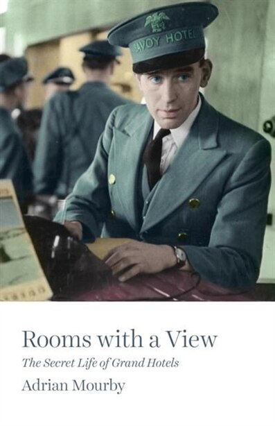 Rooms With A View: The Secret Life Of Great Hotels by Adrian Mourby