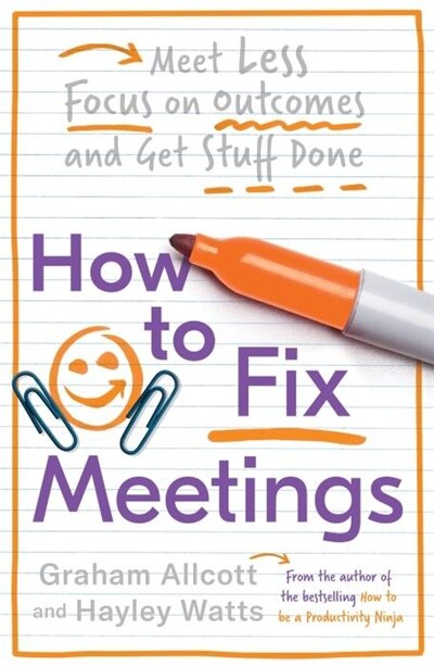 Fixing Meetings: A Productivity Ninja Guide by Graham Allcott