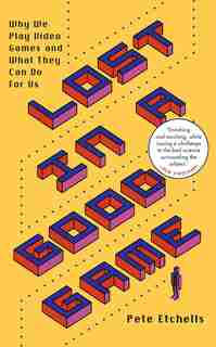 Lost In A Good Game: Why We Play Video Games And What They Can Do For Us by Pete Etchells