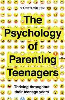 The Psychology Of Parenting Teenagers: Thriving Throughout Their Teenage Years by Kairen Cullen