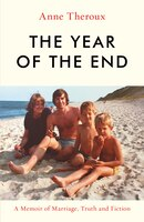 The Year Of The End: A Memoir Of Marriage, Truth And Fiction