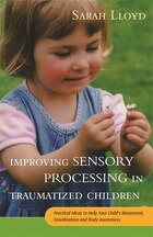 Improving Sensory Processing in Traumatized Children: Practical Ideas to Help Your Childs Movement…