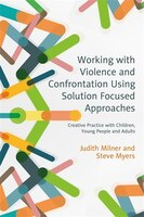 Working with Violence and Confrontation Using Solution Focused Approaches: Creative Practice with…
